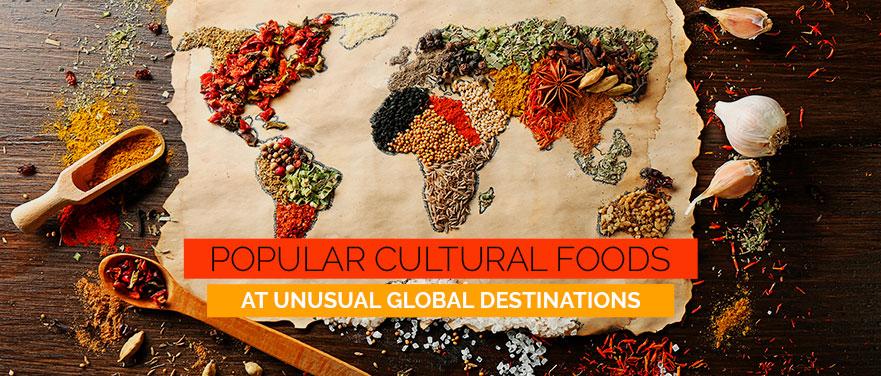 Popular Cultural Foods at Unusual Global Destinations