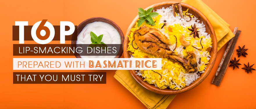 Top 6 Lip-smacking Dishes Prepared with Basmati Rice that you Must Try