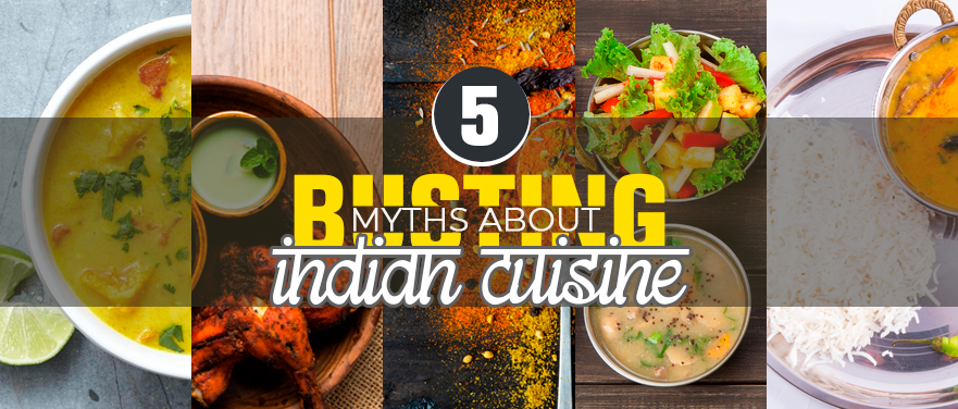 Busting 5 Myths about Indian Cuisine