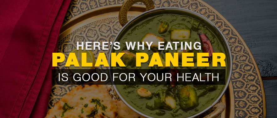 Here's why Eating Palak Paneer is good for Your Health - Tiranga Restaurant Blog
