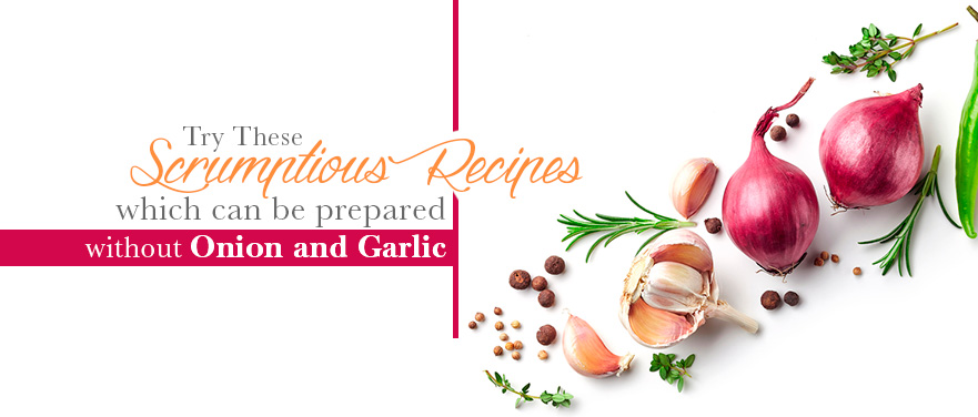 Try These Scrumptious Recipes which can be prepared without Onion and Garlic
